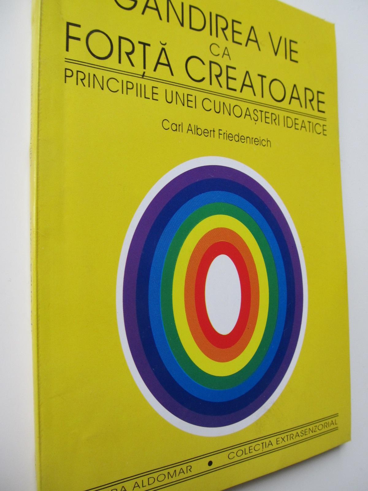 Gandirea vie ca forta creatoare - Principiile unei cunoasteri ideatice - Carl Albert Friedenreich | Detalii carte