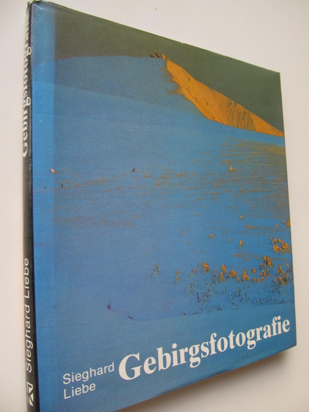 Gebirsgsfotografie (album fotografii montane) - Sieghard Liebe | Detalii carte