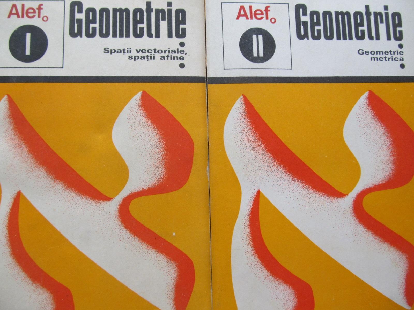 Geometrie - Alef (2 vol.) - Spatii vectoriale , spatii adine - Geometrie metrica [1] - G. Girard , C. Thierce | Detalii carte