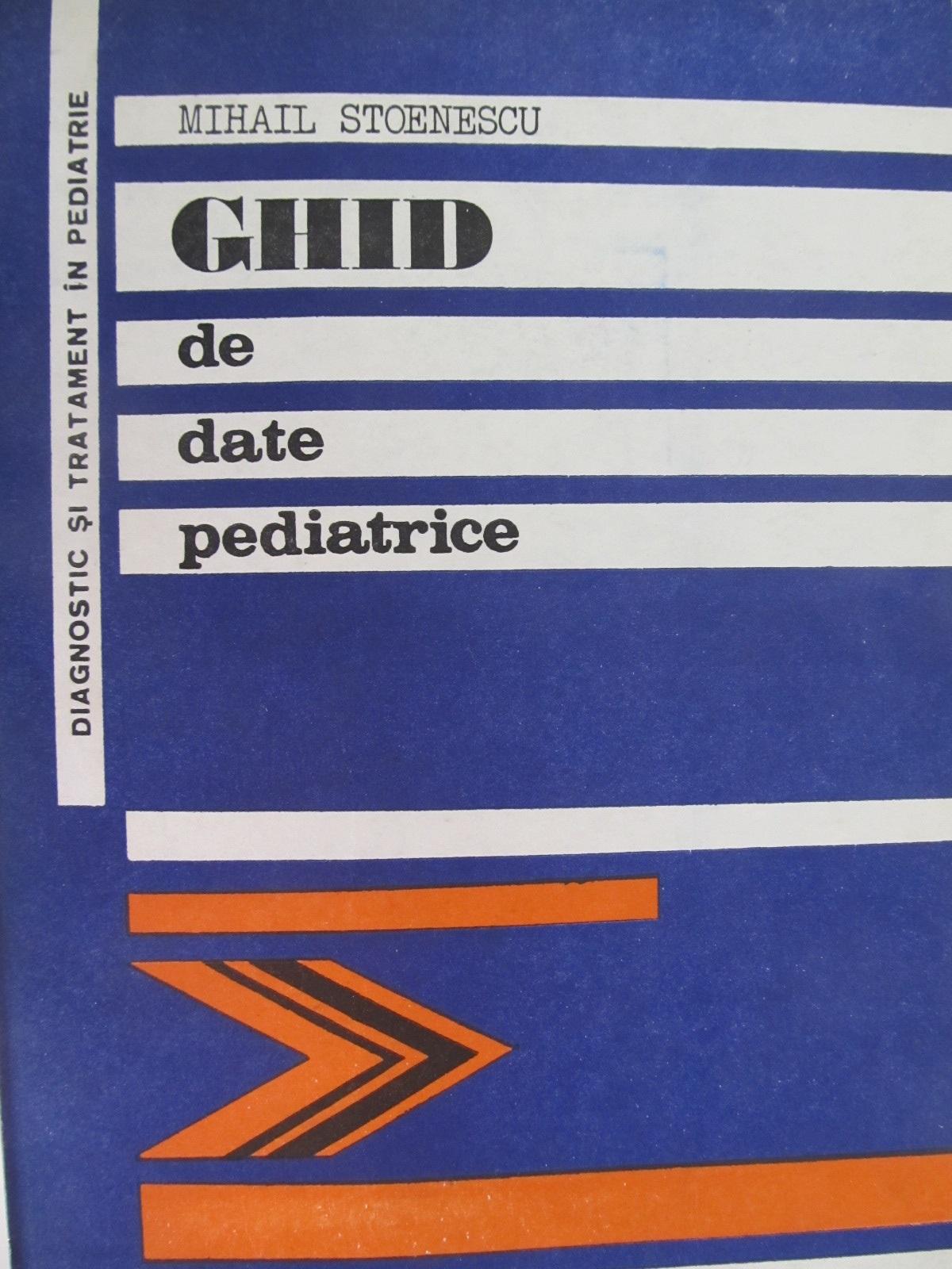 Ghid de date pediatrice - Mihail Stoenescu | Detalii carte