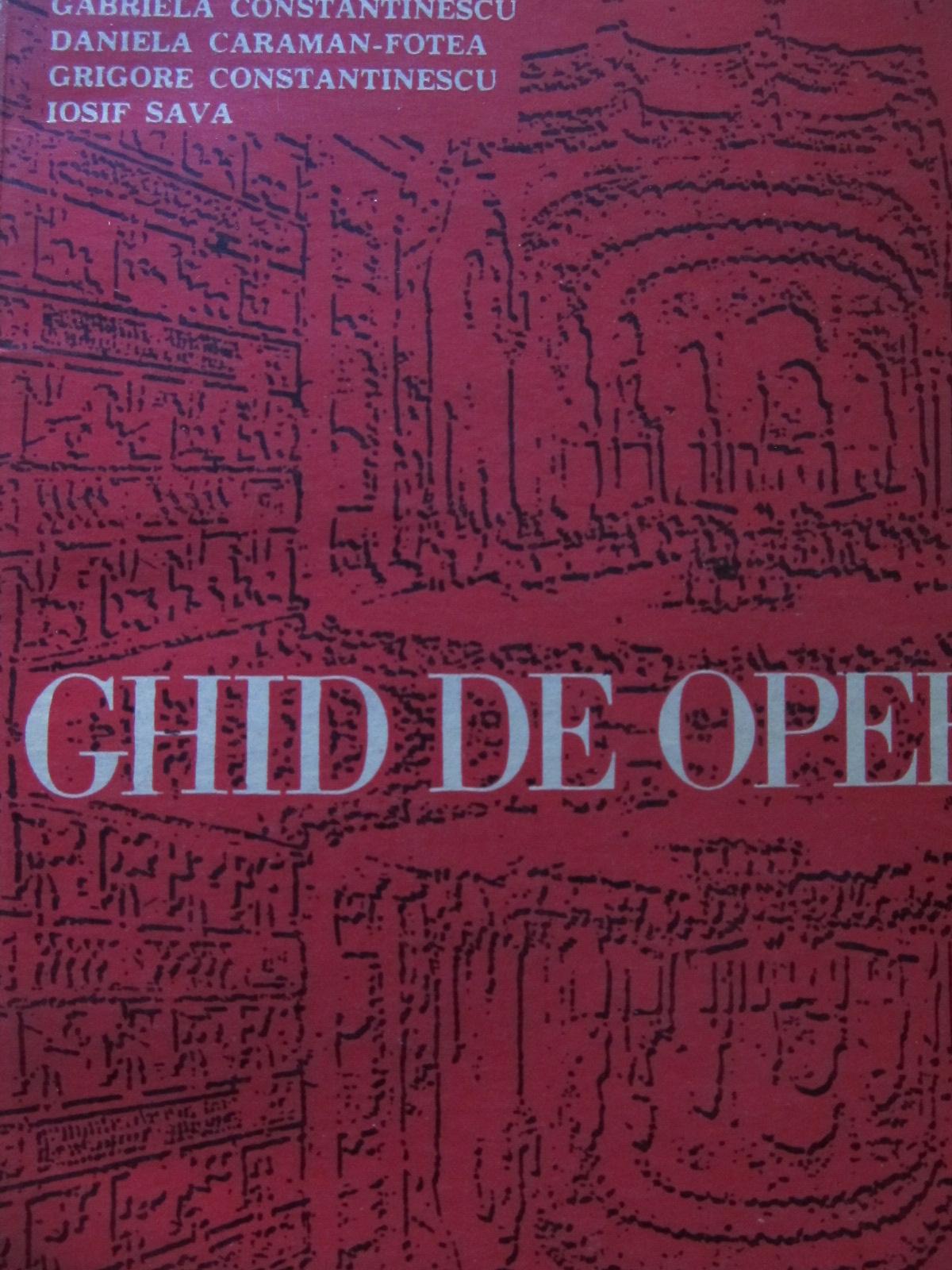 Ghid de opera [1] - G. Constantinescu , D. Fotea , Gr Constantinescu , Iosif Sava | Detalii carte