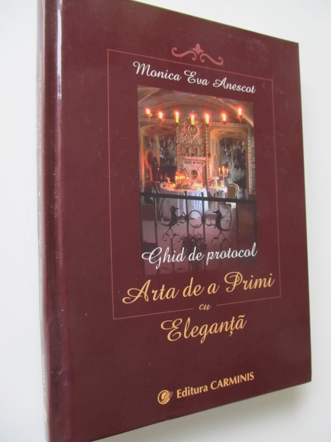 Ghid de protocol - Arta de a primi cu Eleganta - Monica Eva Anescot | Detalii carte
