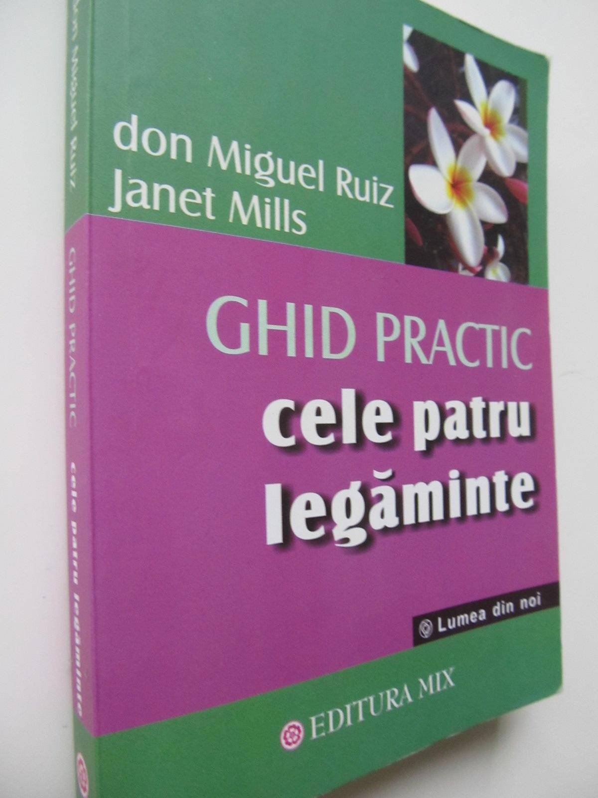 Ghid practic cele patru legaminte - Don Miguel Ruiz , Janet Mills | Detalii carte