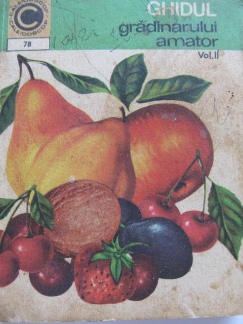 Ghidul gradinarului amator - Cultura pomilor si arbustilor fructiferi in gradina de langa casa (78) [1] - N. Lupsa , St. Balanescu | Detalii carte