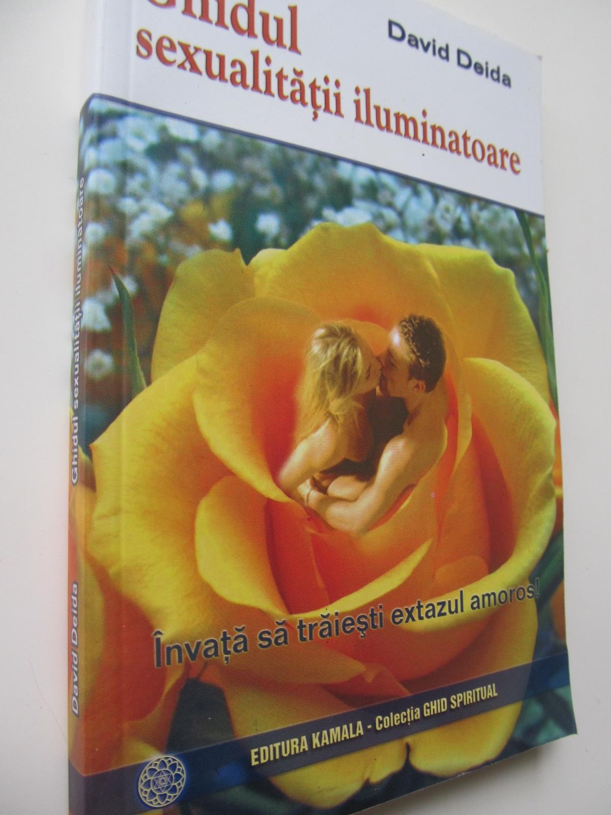 Ghidul sexualitatii iluminatoare - Invata sa traiesti extazul amoros - David Deida | Detalii carte