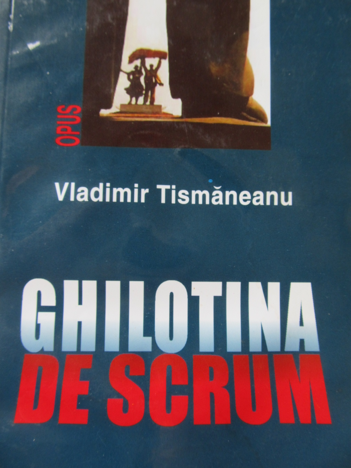 Ghilotina de scrum - Vladimir Tismaneanu | Detalii carte