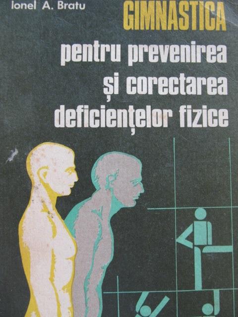Gimnastica pentru prevenirea si corectarea deficientelor fizice [1] - Ionel A. Bratu | Detalii carte