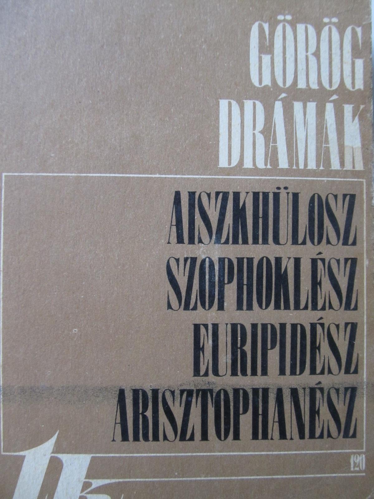 Gorog dramak - Aiszkhulosz , Szophoklesz , Euripidesz , Arisztophanesz | Detalii carte