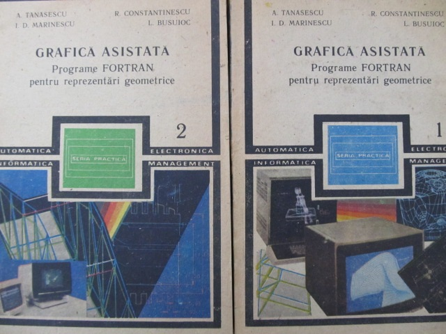 Grafica asistata - Programe Fortan pentru reprezentari geometrice (2 vol.) - A. Tanasescu , I. D. Marinescu , ... | Detalii carte