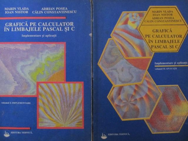Grafica pe calculator in limbajele Pascal si C (2 vol.) - Marin Vlada , Ioan Nistor , ... | Detalii carte