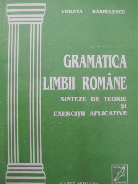 Gramatica limbii Romane Sinteze de teorie si exercitii aplicative - Violeta Barbulescu | Detalii carte
