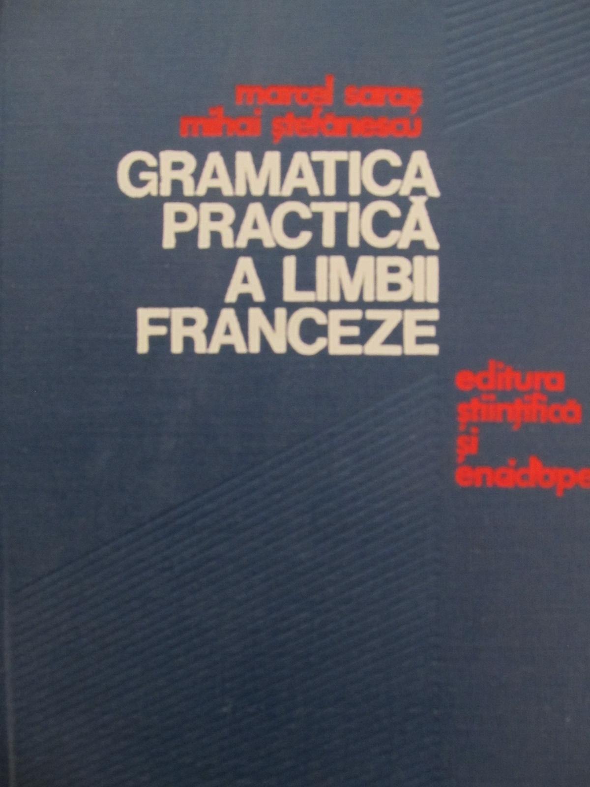 Gramatica practica a limbii franceze [1] - Marcel Saras , Mihai Stefanescu | Detalii carte