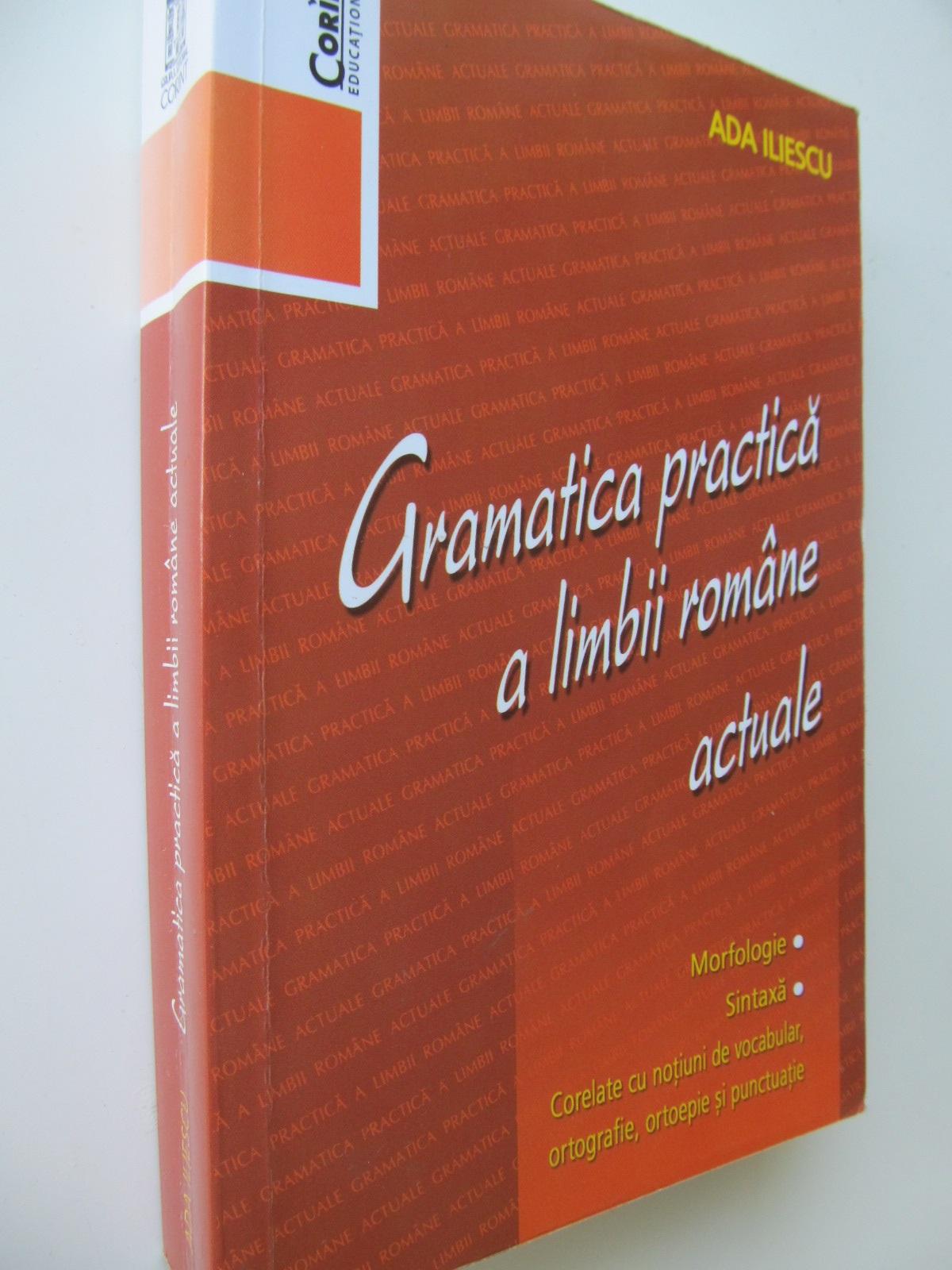 Gramatica practica a limbii romane actuale - Ada Iliescu | Detalii carte