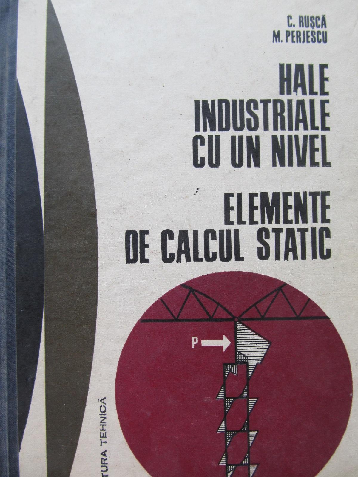 Hale industriale cu un nivel - Elemente de calcul static - C. Rusca , M. Perjescu | Detalii carte