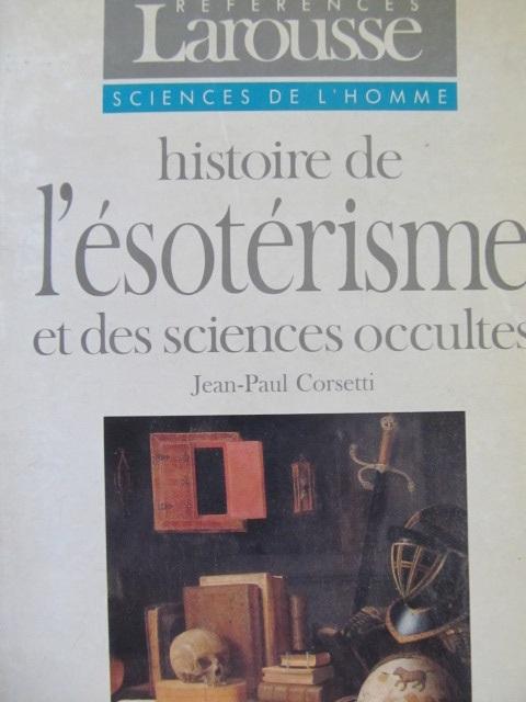 Histoire de l'Esoterisme et des sciences occultes - Jean Paul Corsetti | Detalii carte