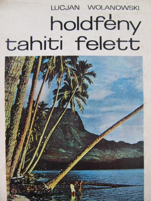 Holdfeny Tahiti felett - Lucjan Wolanowski | Detalii carte