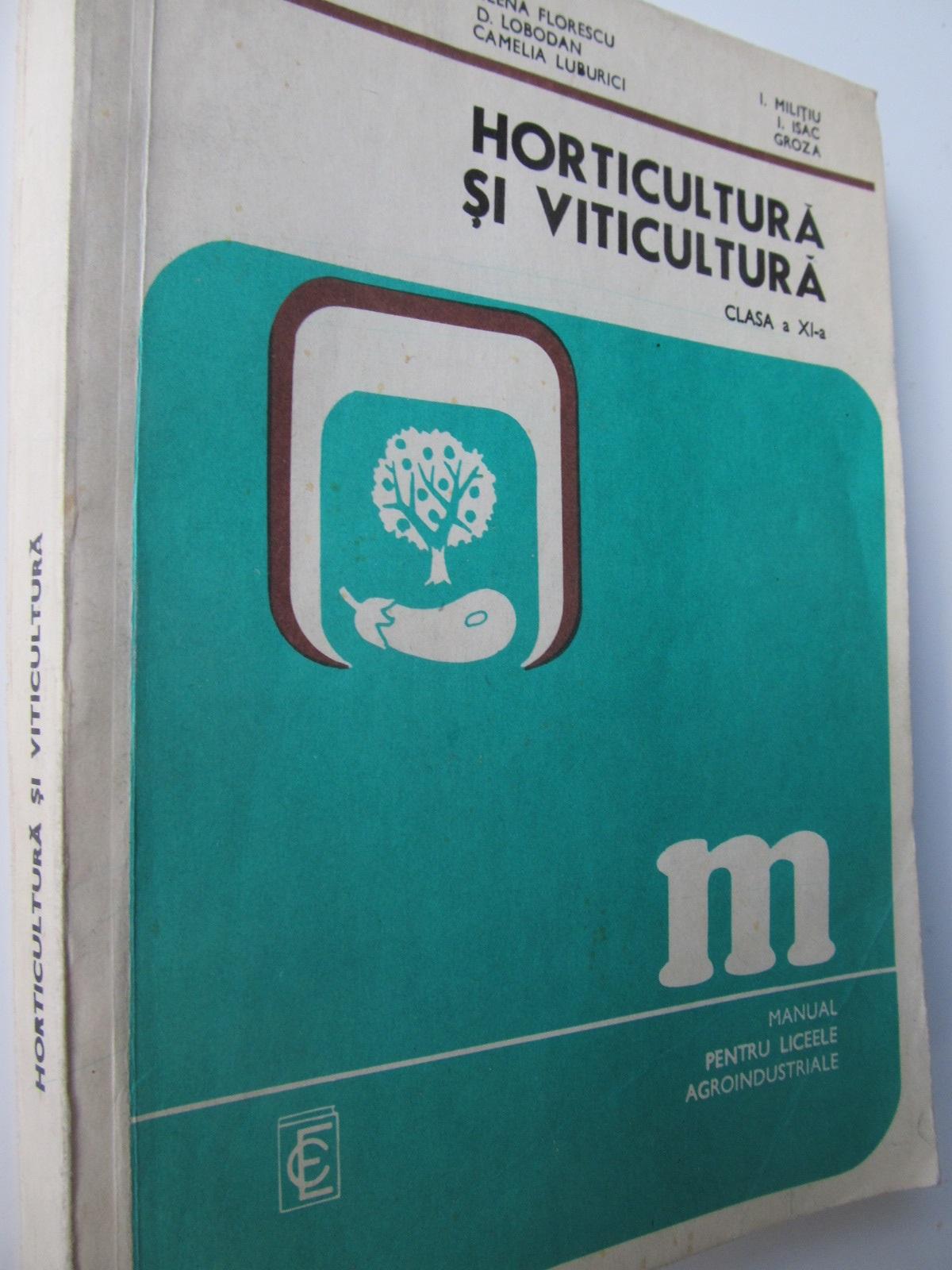 Horticultura si viticultura -  Manual pt. liceele agroindustriale , Cl.  a XI-a - Elena Florescu , D. Lobodan , ... | Detalii carte