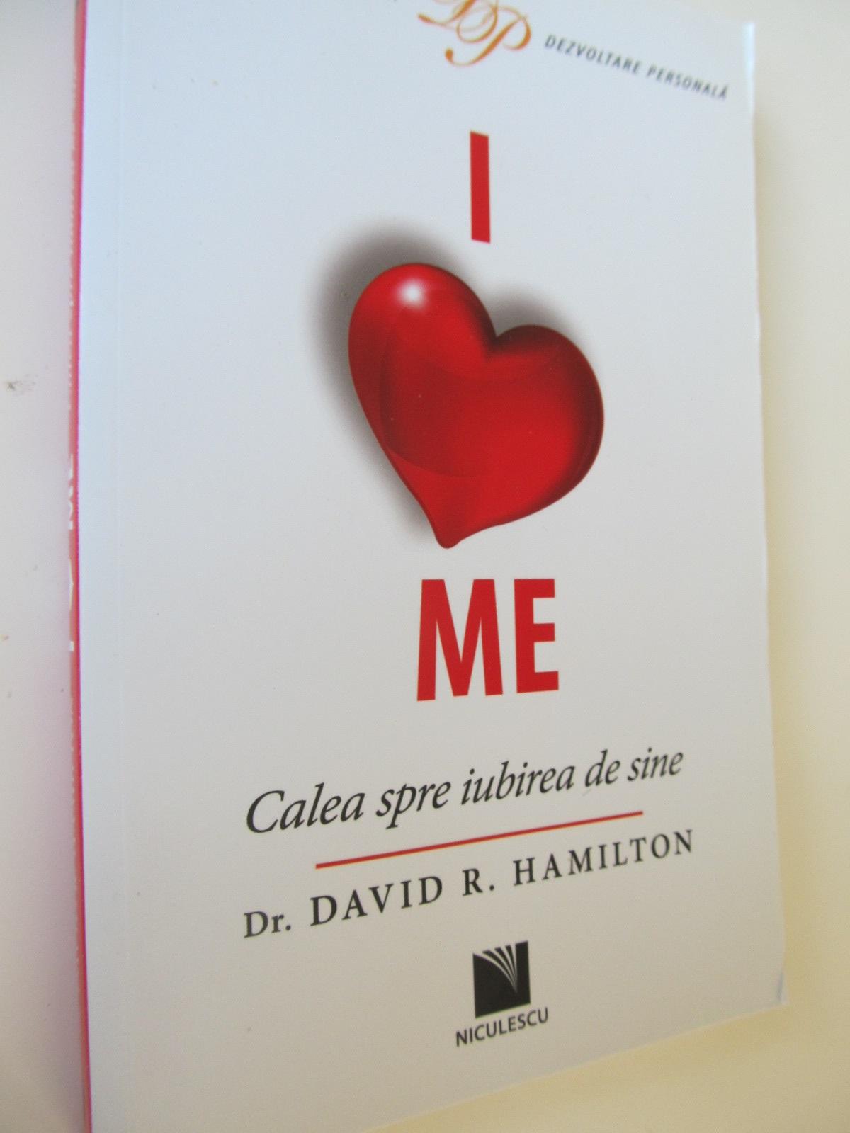 I love me - Calea spre iubirea de sine - Dr. David Hamilton | Detalii carte