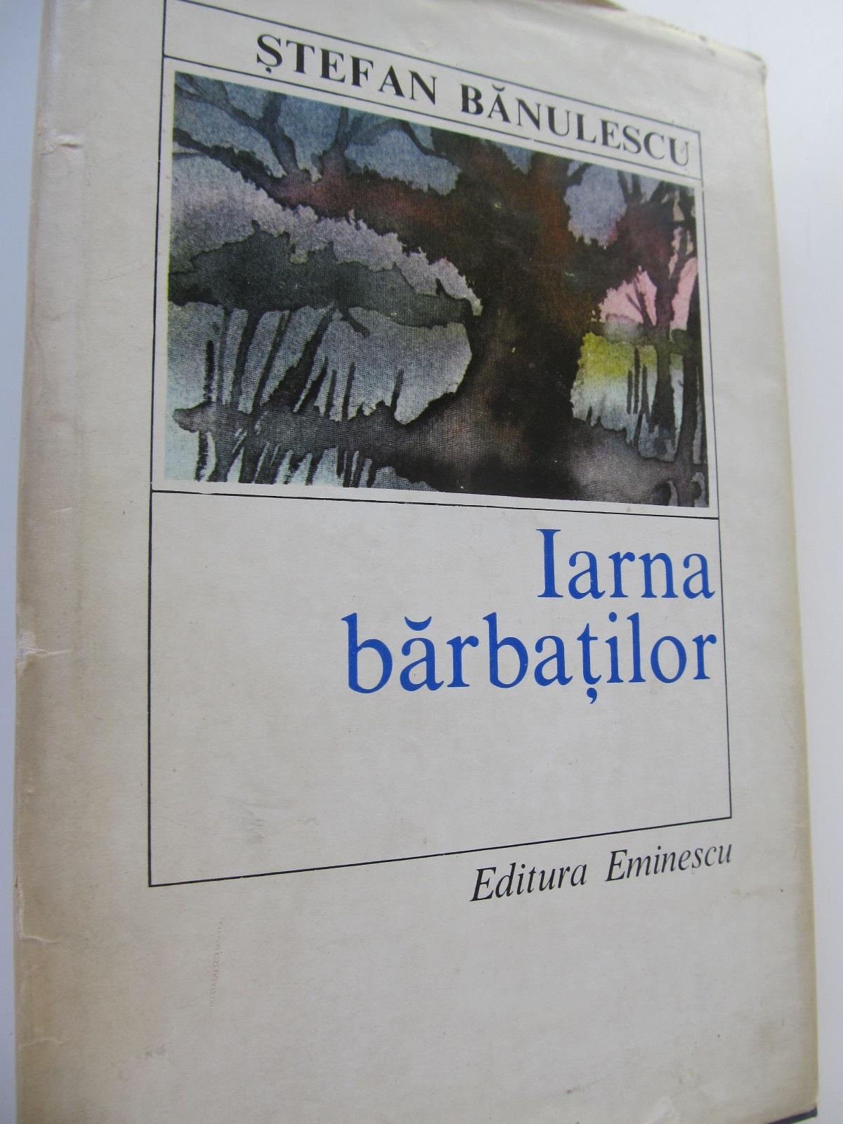 Iarna barbatilor - Stefan Banulescu | Detalii carte