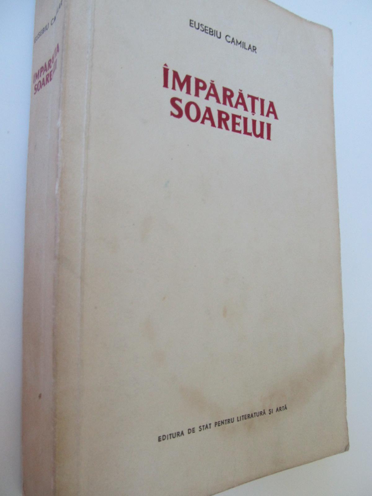Imparatia soarelui , 1955 (editie princeps) - Eusebiu Camilar | Detalii carte