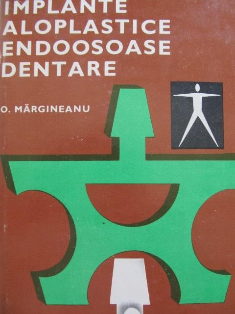 Implante aloplastice endoosoase dentare - O. Margineanu | Detalii carte