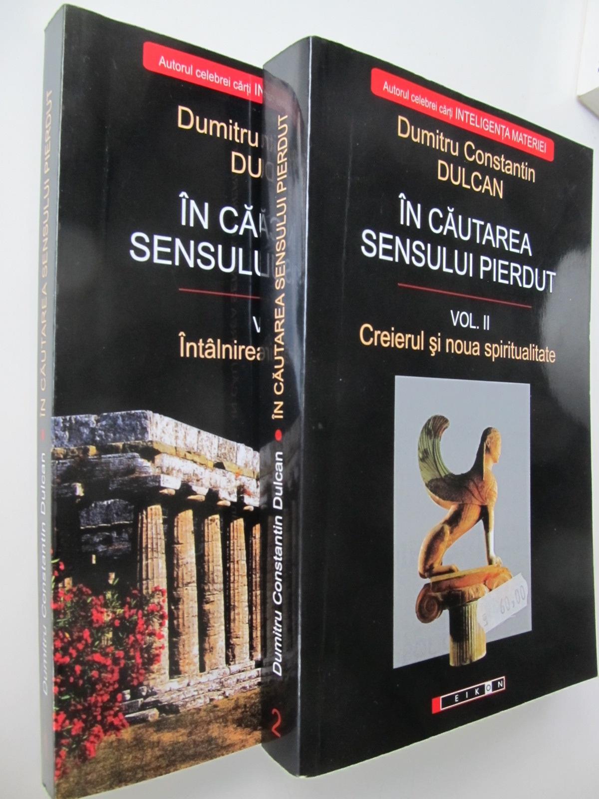 In cautarea sensului pierdut (2 vol.) - Dumitru Constantin Dulcan   Detalii carte