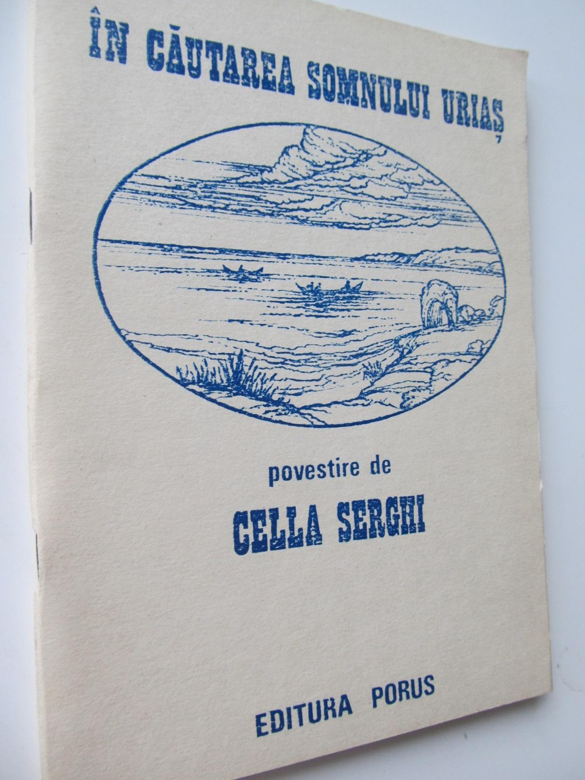 In cautarea somnului urias - Cella Serghi | Detalii carte