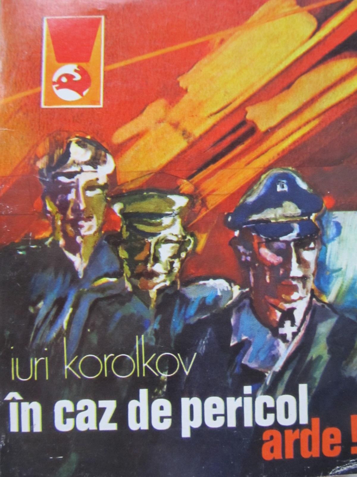 In caz de pericol arde - Iuri Korolkov | Detalii carte