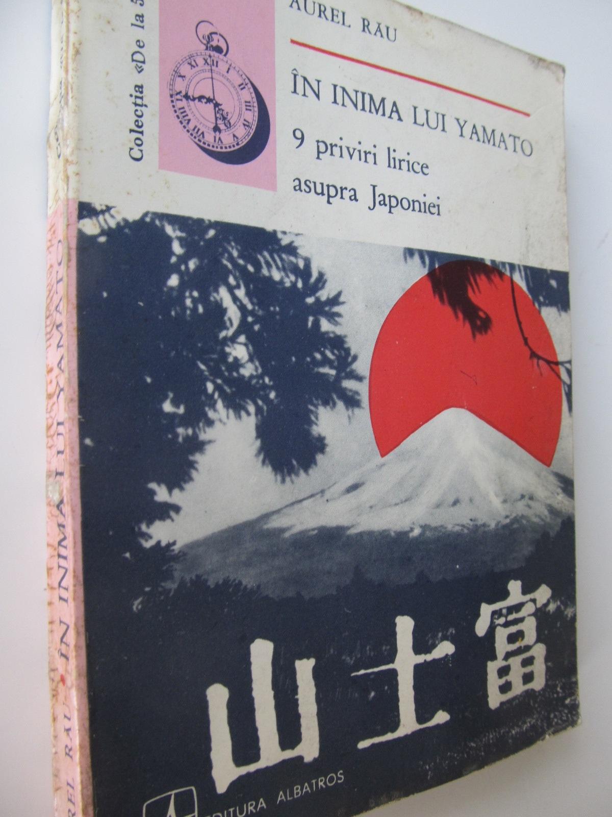 In inima lui Yamato - 9 priviri lirice asupra Japoniei - Aurel Rau | Detalii carte