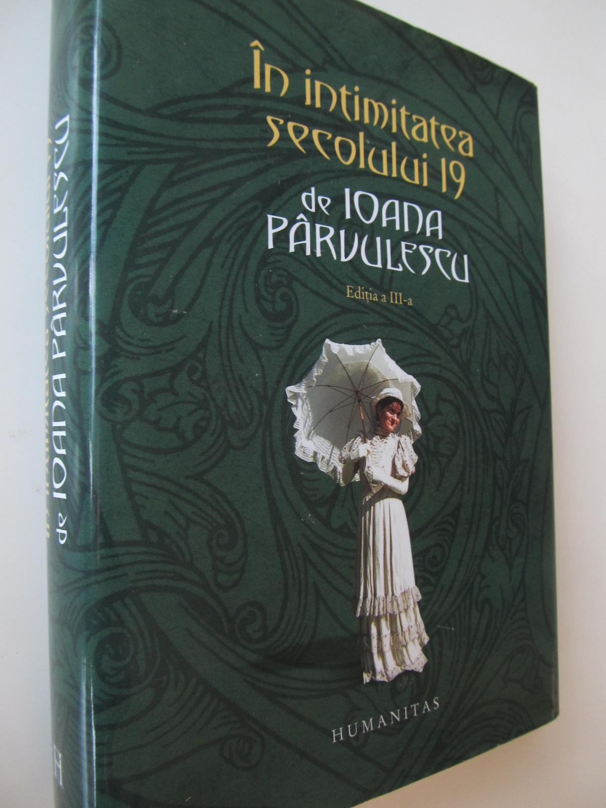 In intimitatea secolului 19 - Ioana Parvulescu | Detalii carte