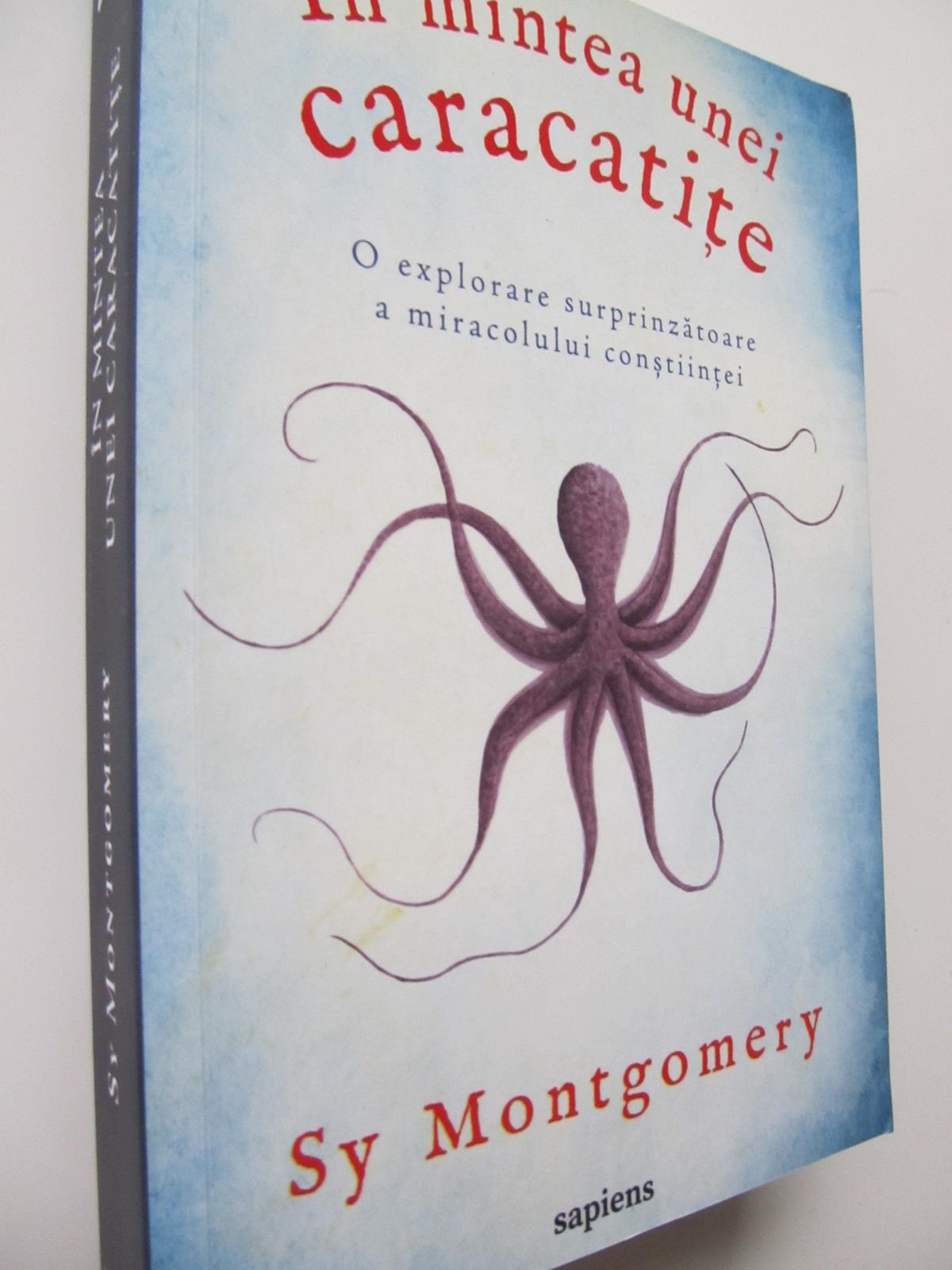 In mintea unei caracatite - O explorare surprinzatoare a miracolului constiintei - Sy Montgomery | Detalii carte