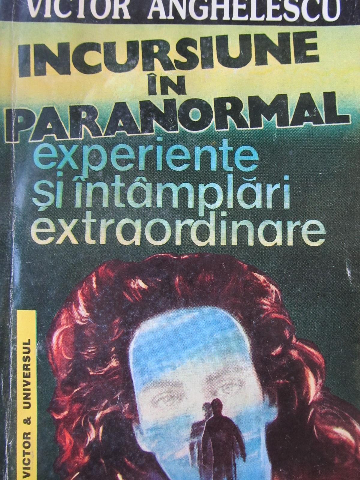 Incursiune in paranormal - Experiente si intamplari extraordinare - Victor Anghelescu | Detalii carte