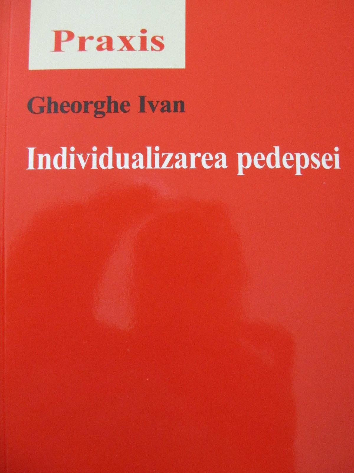 Individualizarea pedepsei - Gheorghe Ivan | Detalii carte