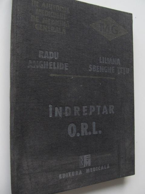 Indreptar ORL - In ajutorul medicului de medicina generala - Radu Anghelide | Detalii carte