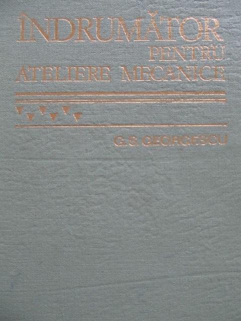 Indrumator pentru ateliere mecanice , 1978 [1] - George S. Georgescu | Detalii carte
