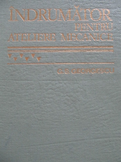 Indrumator pentru ateliere mecanice , 1978 - George S. Georgescu | Detalii carte