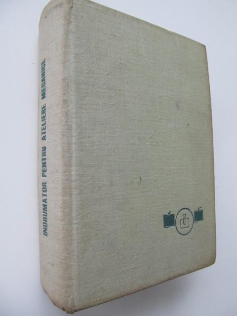 Indrumator pentru ateliere mecanice [1] - George S. Georgescu | Detalii carte