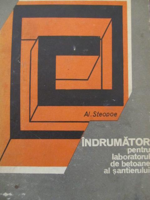 Indrumator pentru laboratorul de betoane ale santierului - Al. Steopoe | Detalii carte