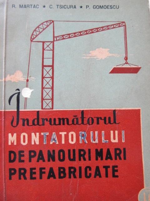 Indrumatorul montatorului de panouri mari prefabricate - R. Matac , C. Tsicura , P. Gomoescu | Detalii carte
