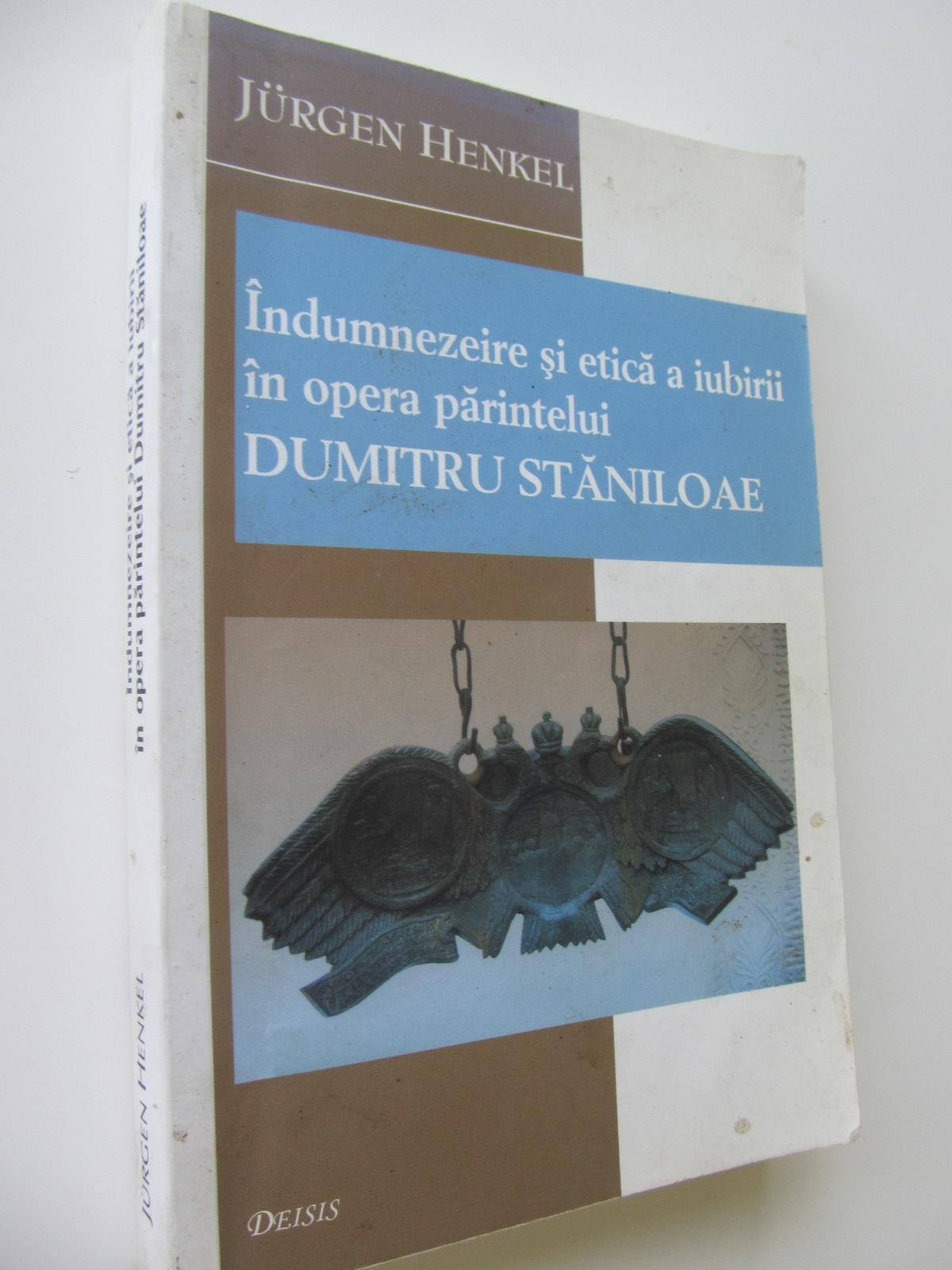 Indumnezeire si etica a iubirii in opera parintelui Dumitru Staniloae - Jurgen Henkel | Detalii carte
