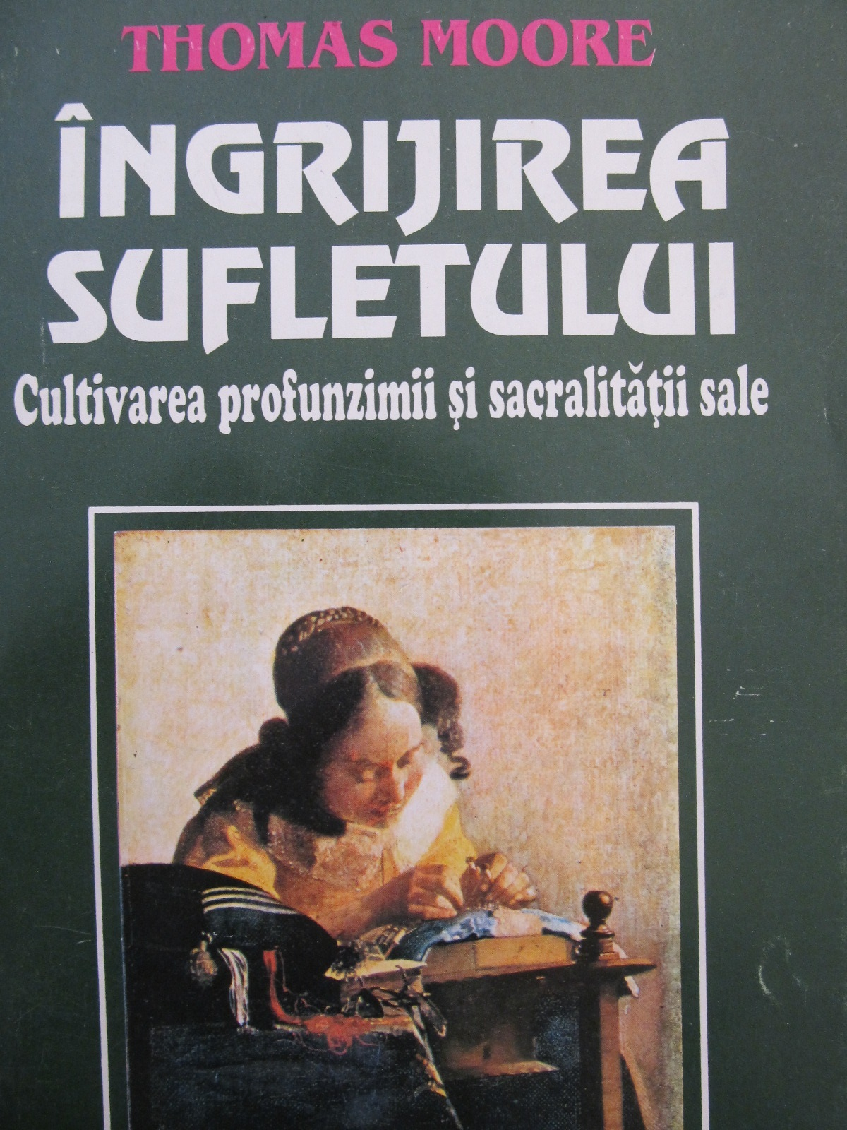 Carte Ingrijirea sufletului - Cultivarea profunzimii si sacralitatii sale - Thomas Moore