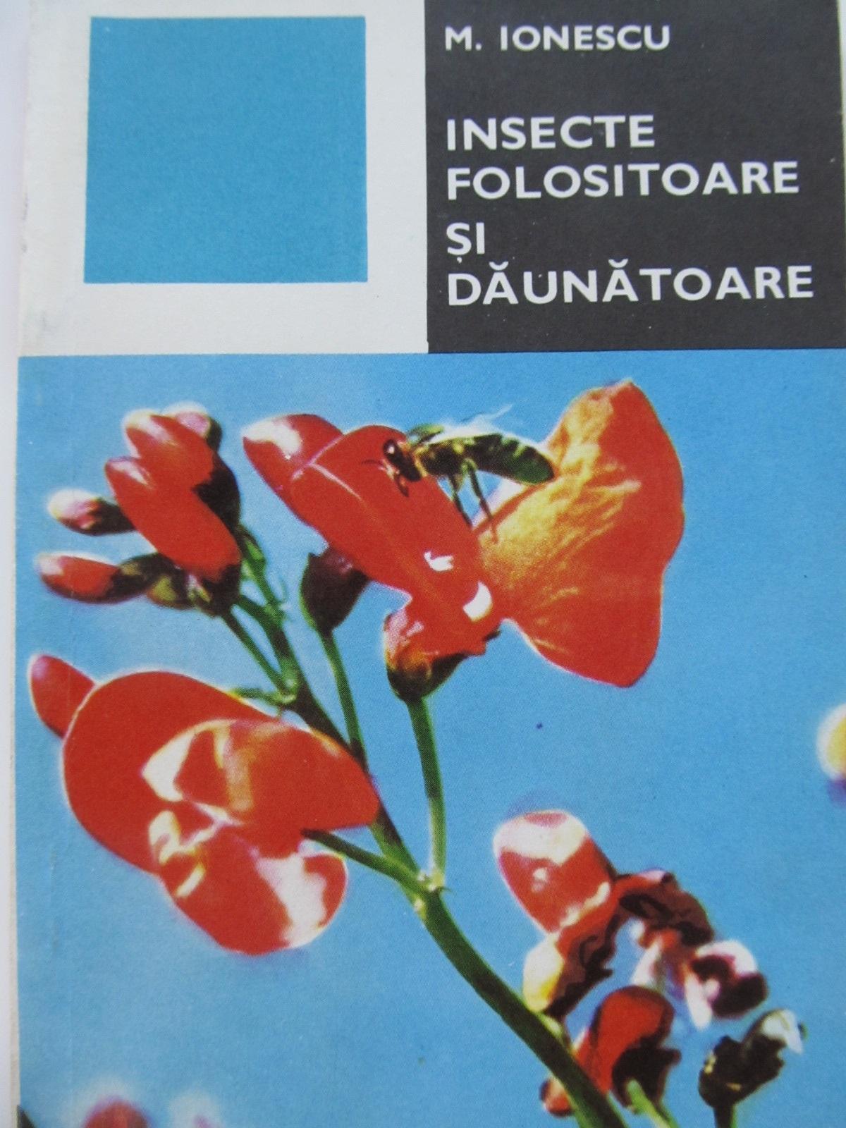 Insecte folositoare si daunatoare - M. Ionescu   Detalii carte