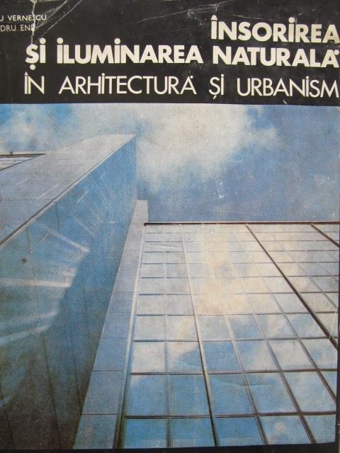 Carte Insorirea si iluminarea naturala in arhitectura si urbanism - Dumitru Vernescu , Alexandru Ene