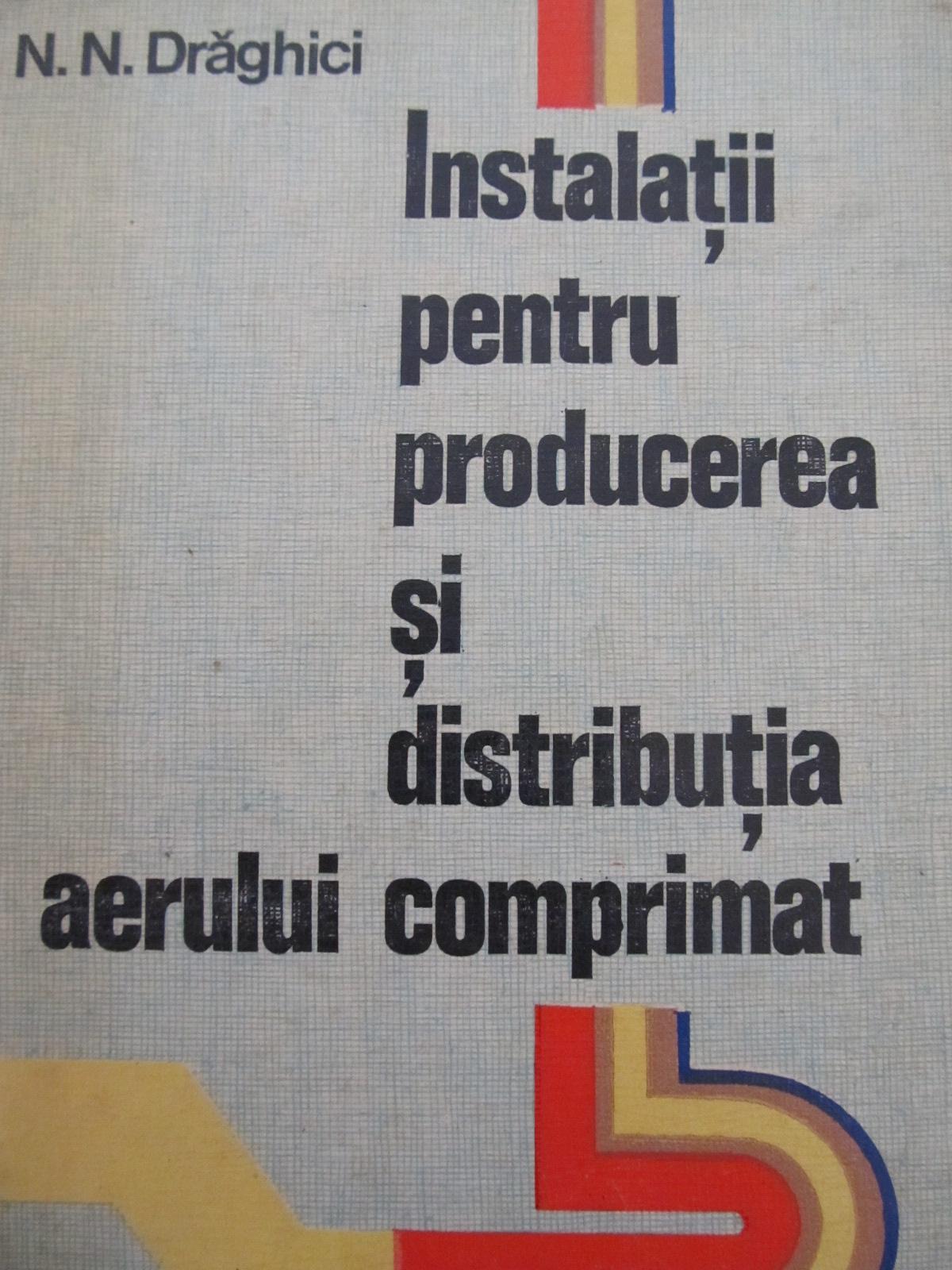 Instalatii pentru producerea si distributia aerului comprimat - Tr. D. Savulescu , N. N. Draghici | Detalii carte