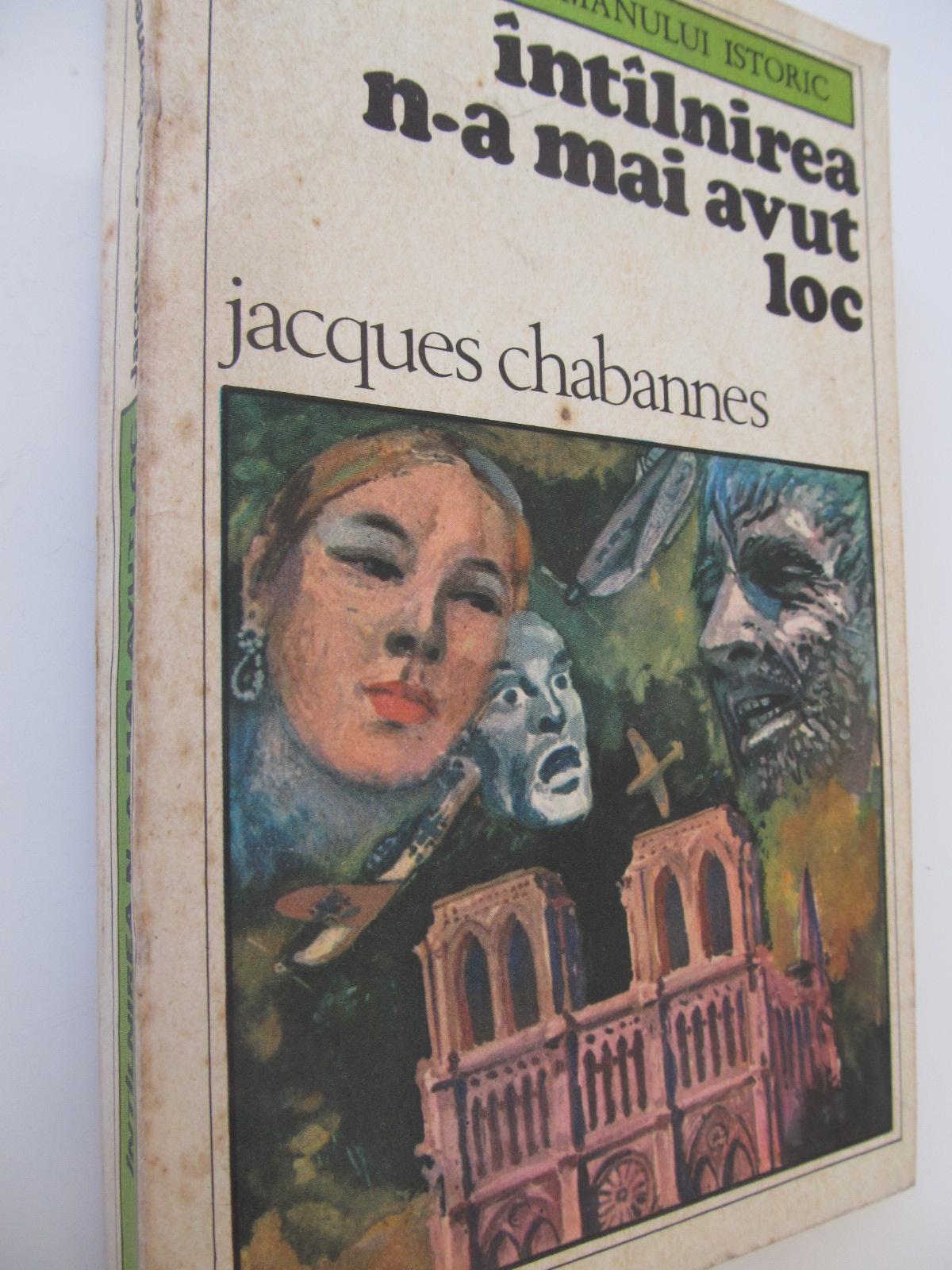 Intalnirea n-a mai avut loc - Jacques Chabannes | Detalii carte