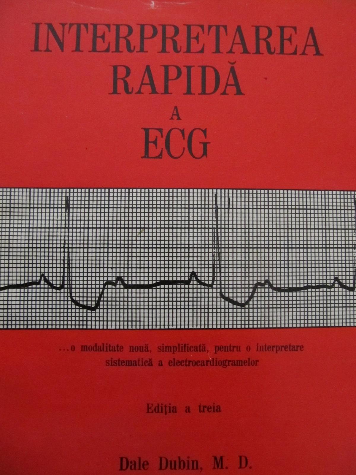 Interpretarea rapida a ECG - O modalitate noua , simplificata pentru o interpretare sistematica a electrocardiogramelor - Dale Dubin | Detalii carte