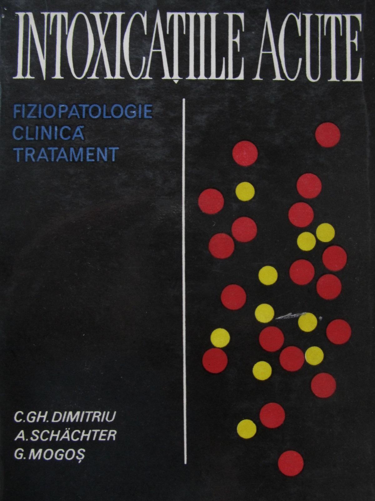 Intoxicatiile acute - fiziopatologie clinica tratament - C. Gh. Dimitriu , A. Schachter , ... | Detalii carte
