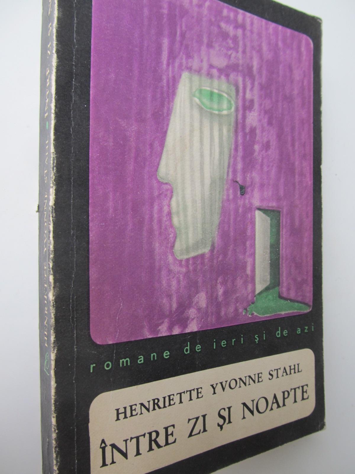 Intre zi si noapte - Henriette Yvonne Stahl   Detalii carte