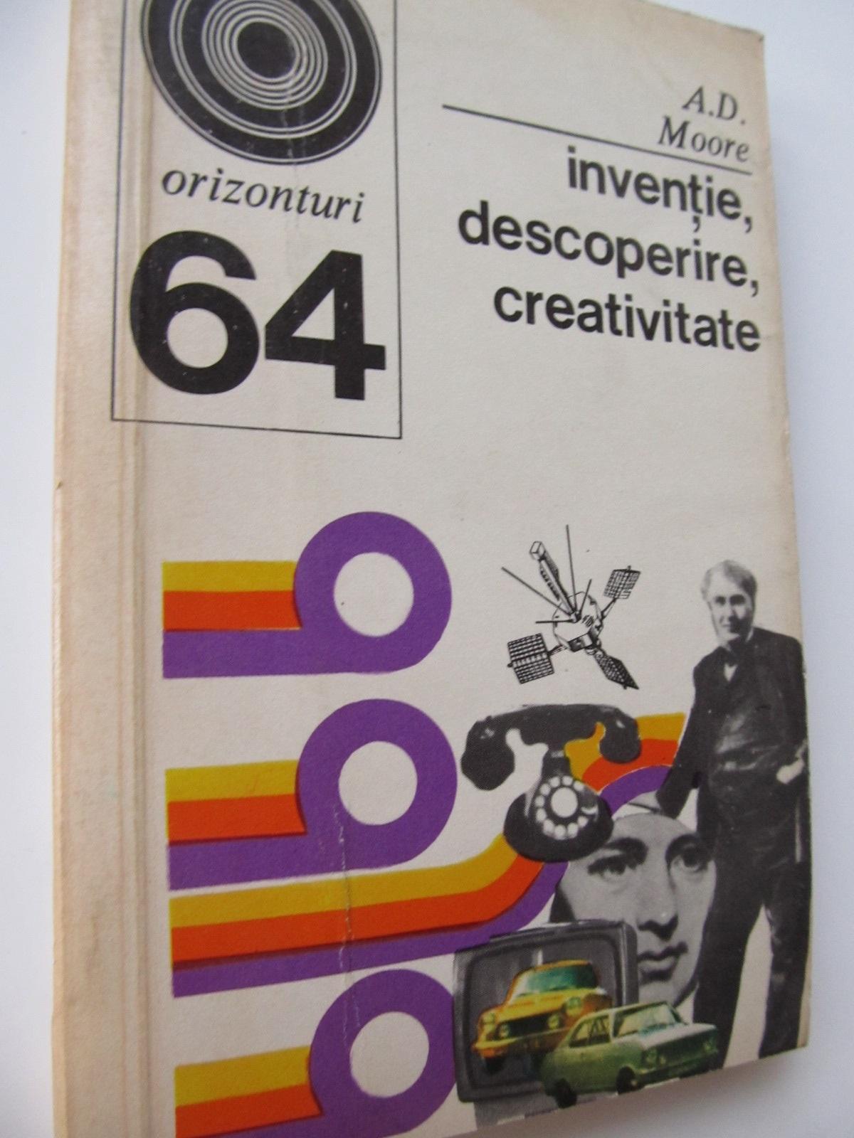 Inventie descoperire creativitate - A. D. Moore   Detalii carte