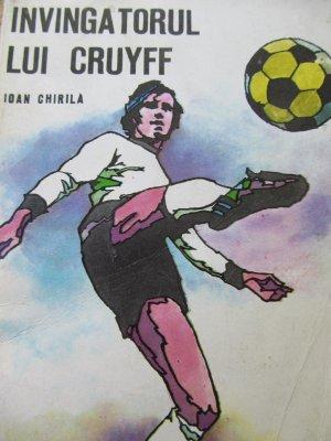 Invingatorul lui Cruyff (Campionatul mondial de fotbal din 1974) [1] - Ioan Chirila | Detalii carte